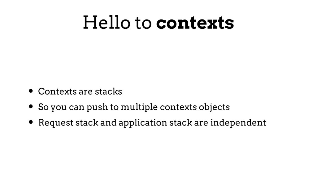 Hello to contexts • Contexts are stacks • So yo...
