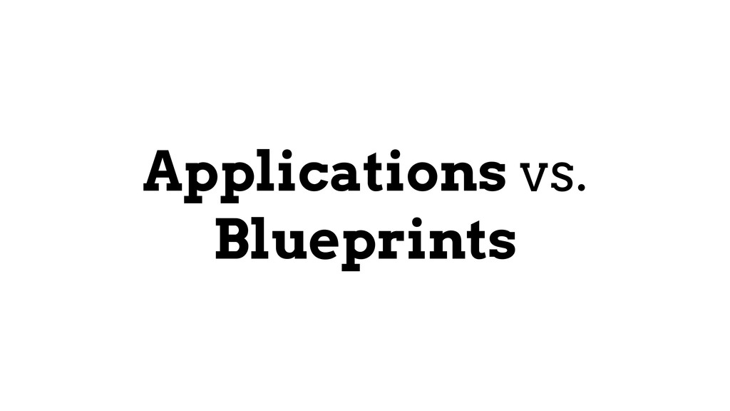 Applications vs. Blueprints