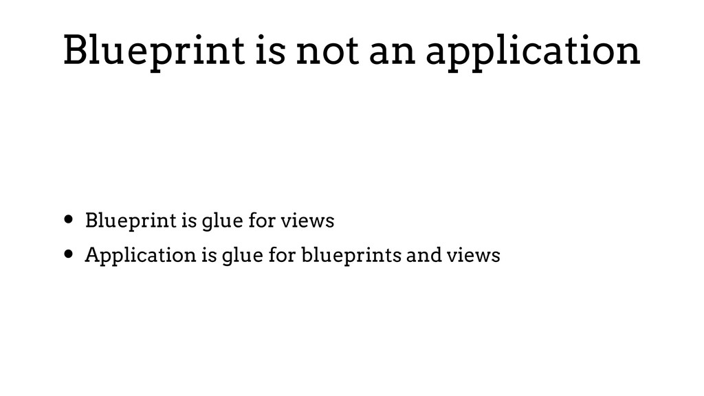 Blueprint is not an application • Blueprint is ...