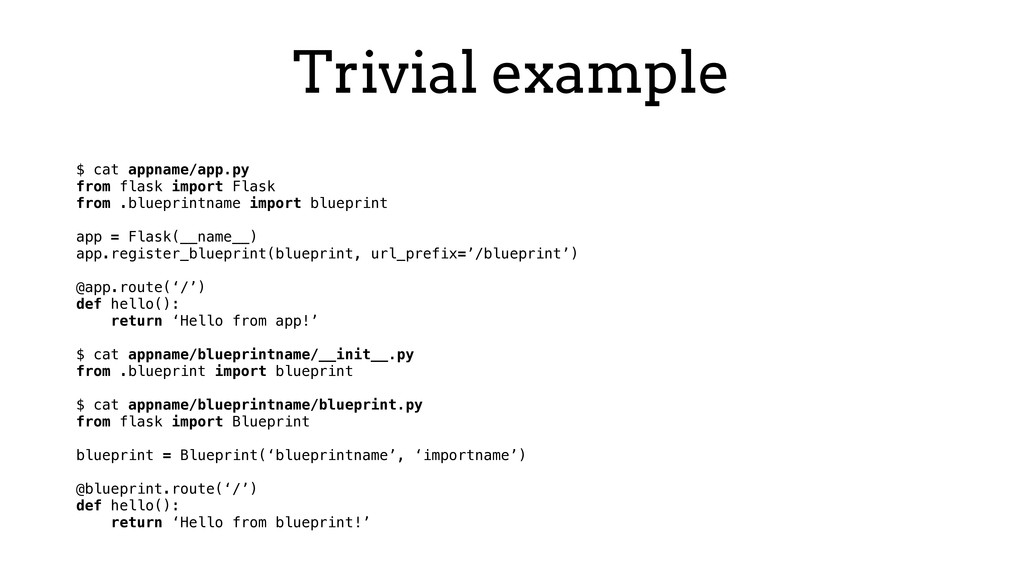 Trivial example $ cat appname/app.py from flask...