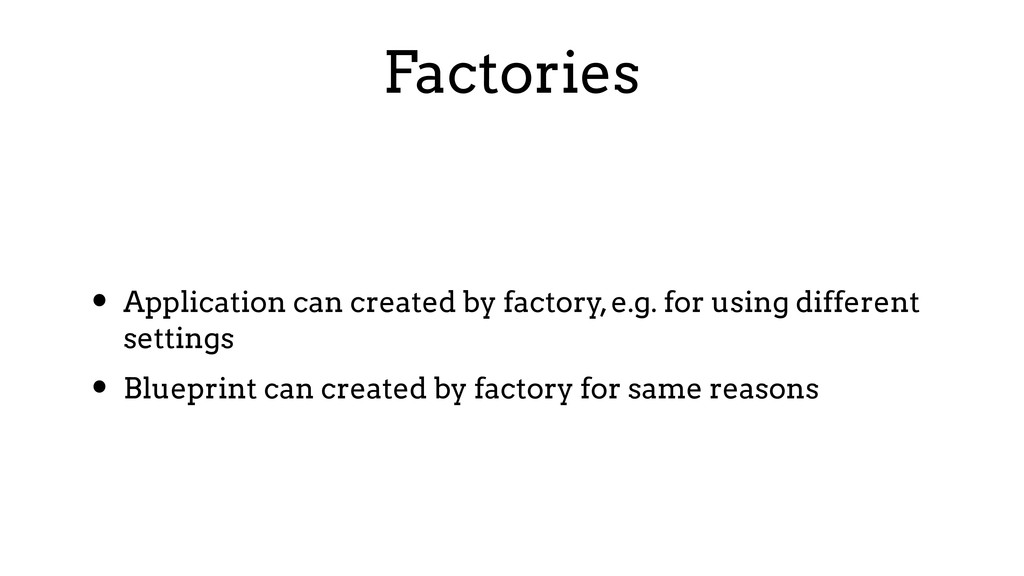 Factories • Application can created by factory,...