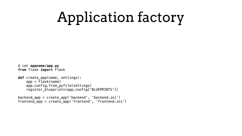 Application factory $ cat appname/app.py from f...