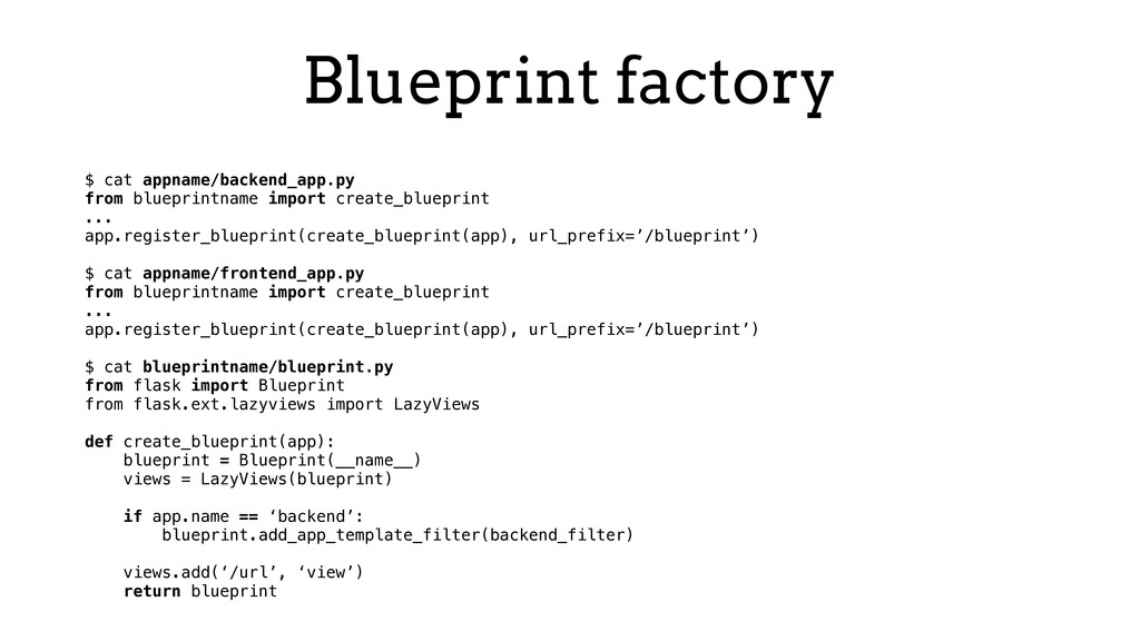 Blueprint factory $ cat appname/backend_app.py ...