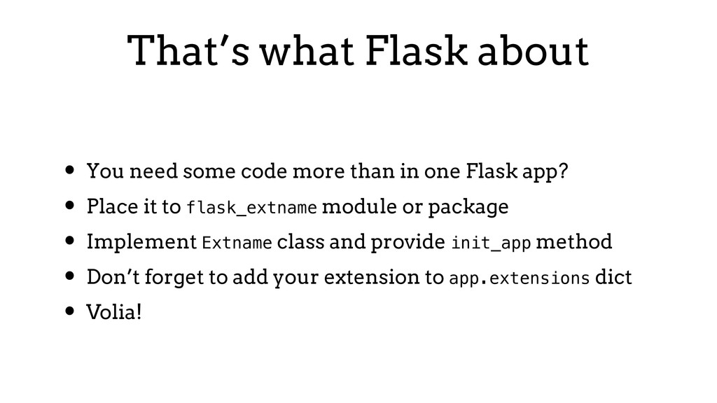 That's what Flask about • You need some code mo...