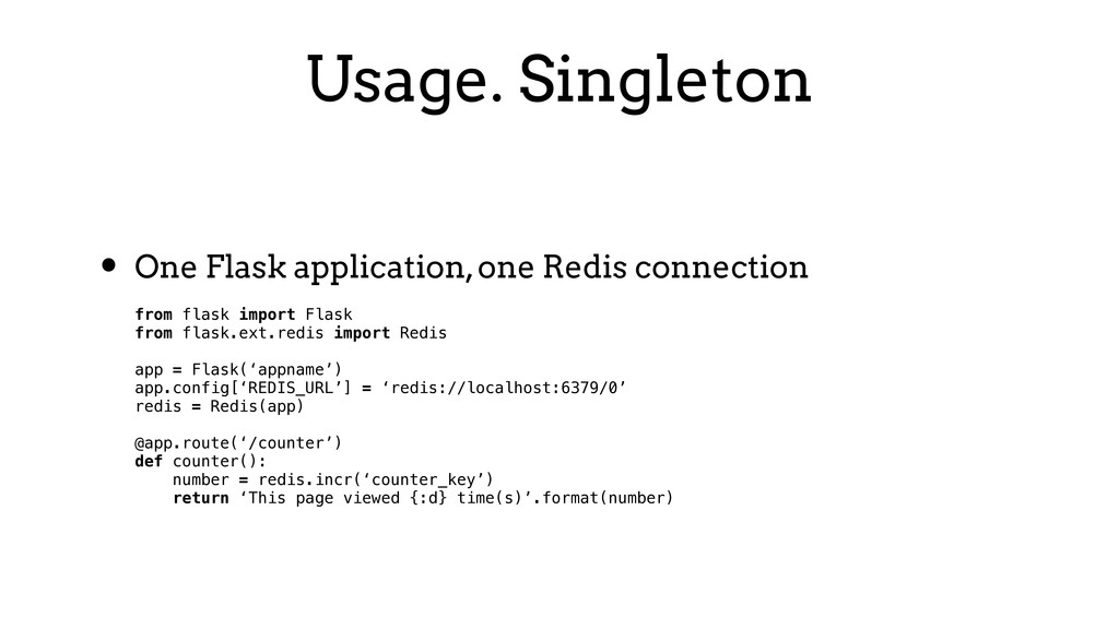 Usage. Singleton • One Flask application, one R...