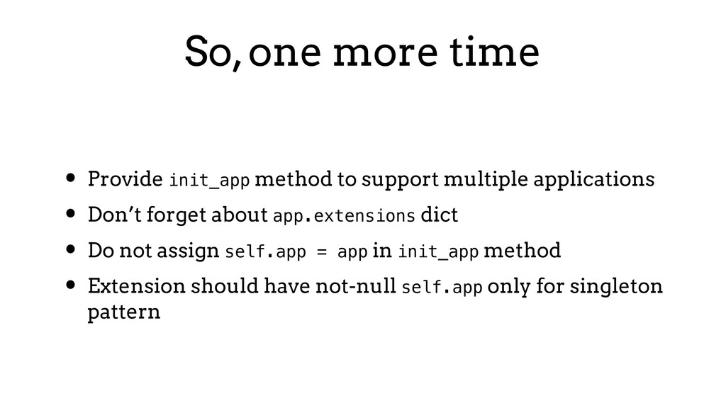 So, one more time • Provide init_app method to ...