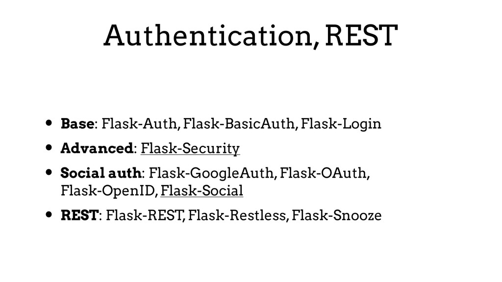 Authentication, REST • Base: Flask-Auth, Flask-...