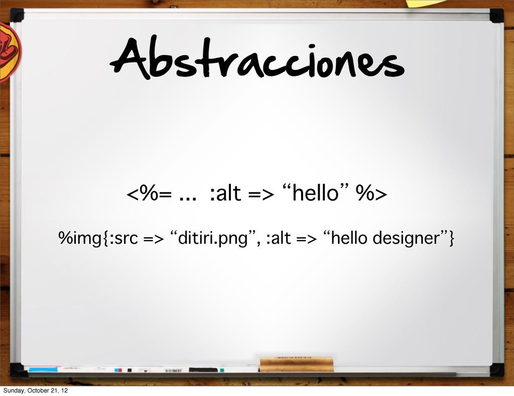 "Abstracciones <%= ... :alt => ""hello"" %> %img{:..."