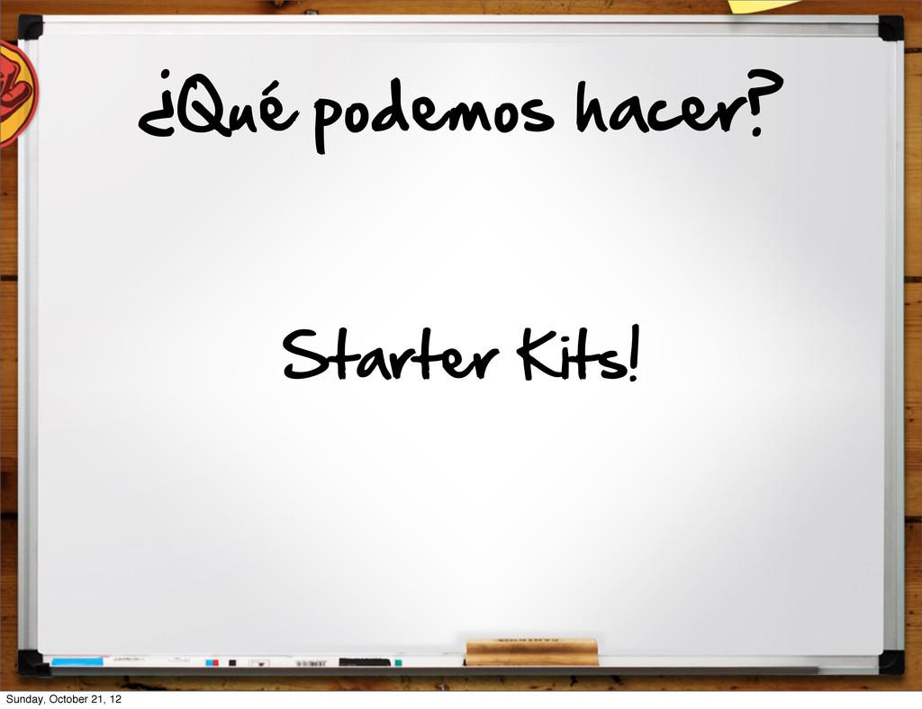 Starter Kits! ¿Qué podemos hacer? Sunday, Oc...