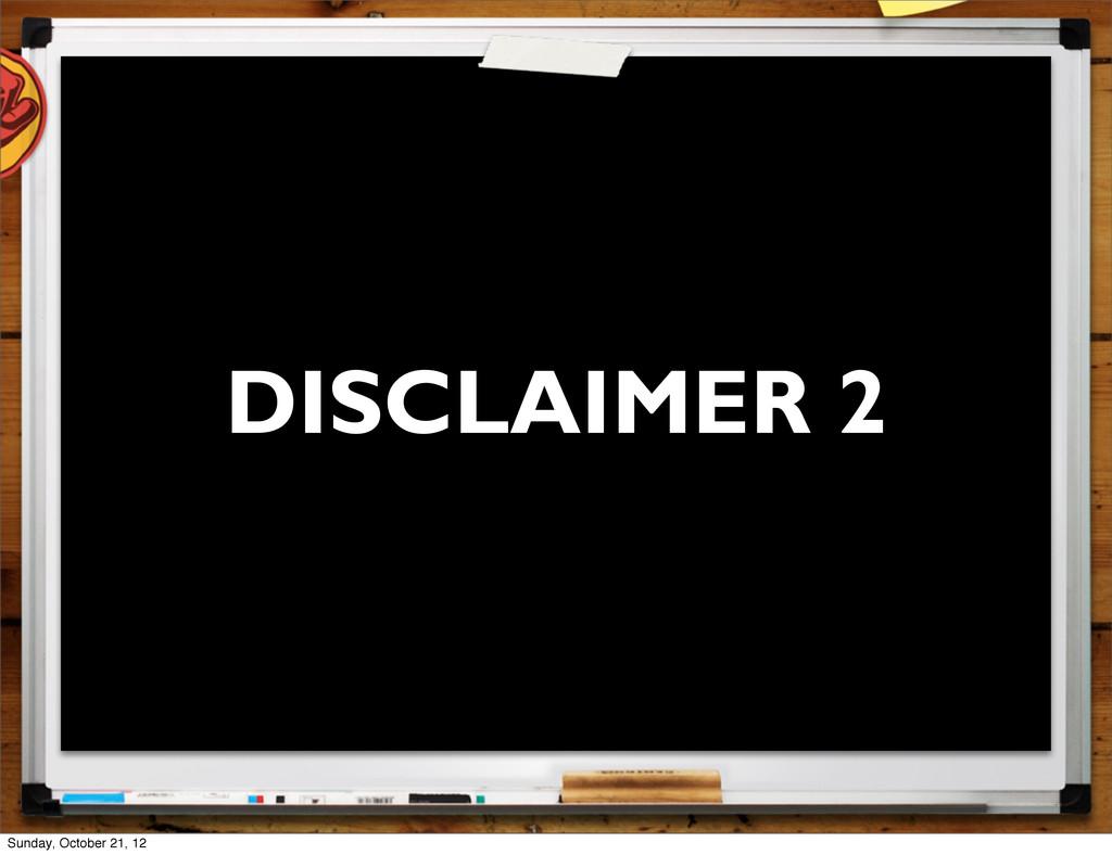 DISCLAIMER 2 Sunday, October 21, 12