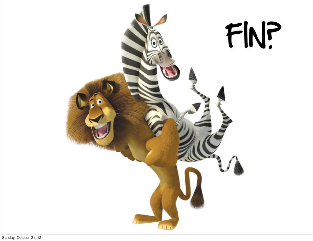 FIN? Sunday, October 21, 12