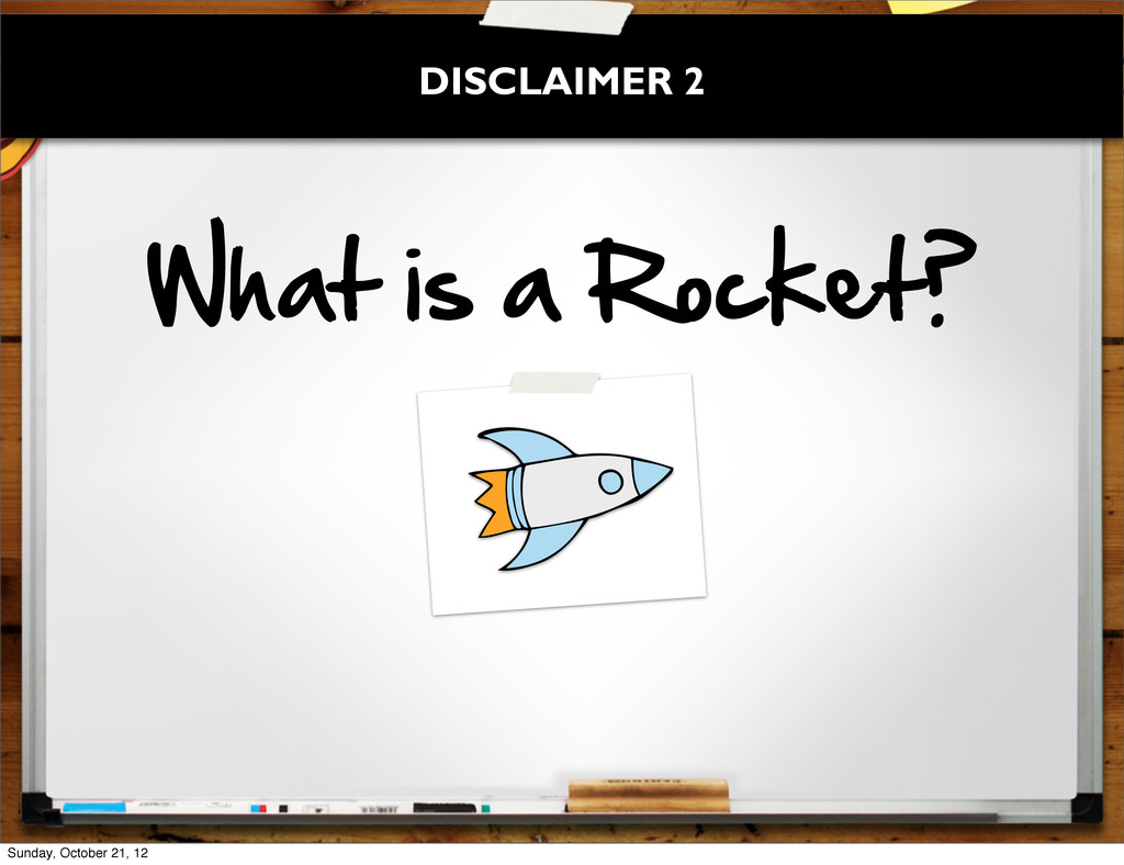 What  is  a  Rocket? DISCLAIMER 2 Sunday, Octob...