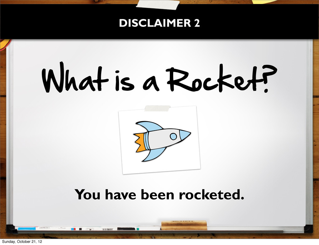 What  is  a  Rocket? You have been rocketed. DI...