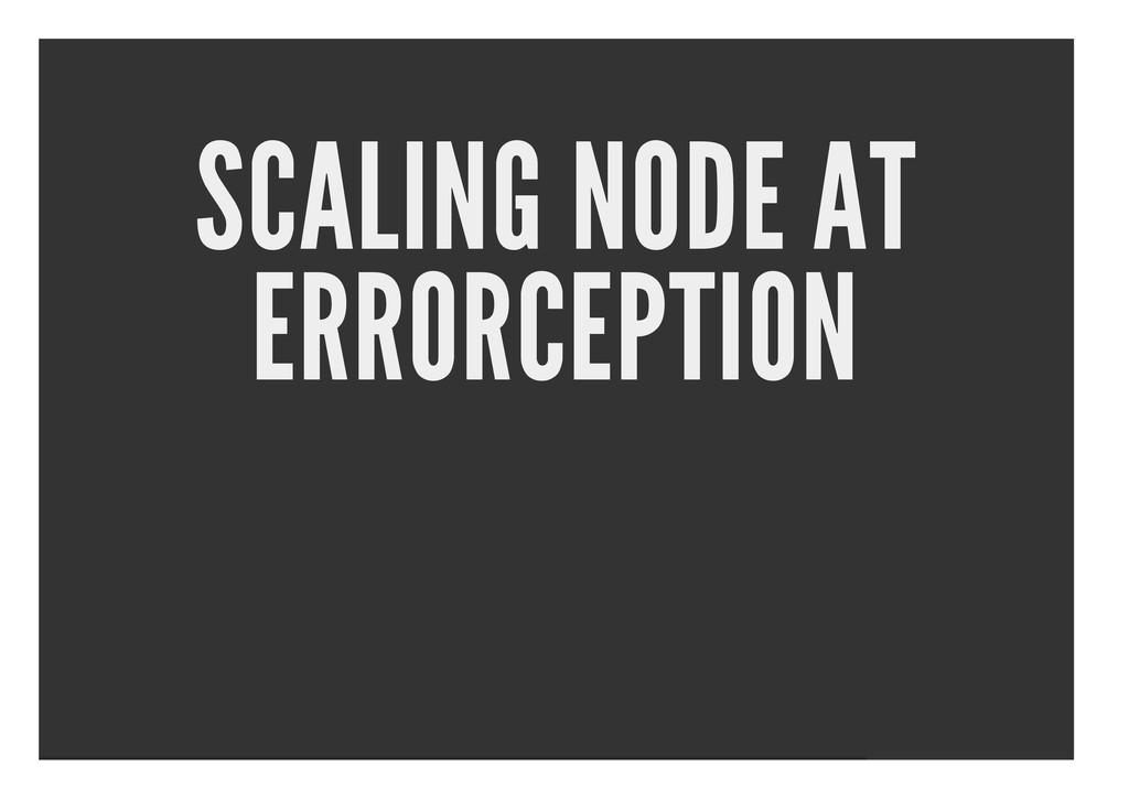SCALING NODE AT ERRORCEPTION