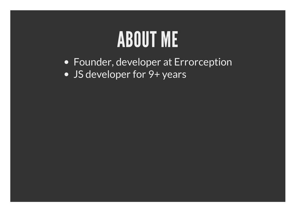 ABOUT ME Founder, developer at Errorception JS ...
