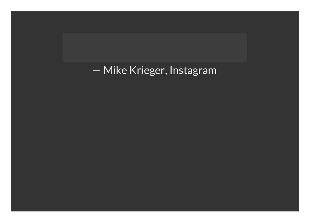 — Mike Krieger, Instagram