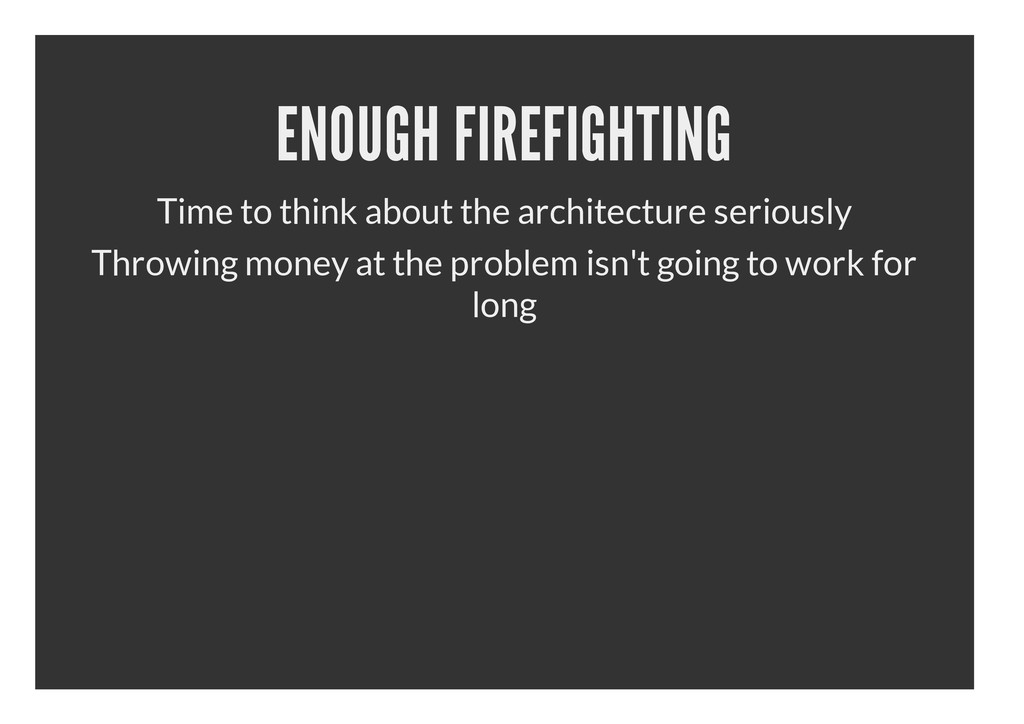 ENOUGH FIREFIGHTING Time to think about the arc...