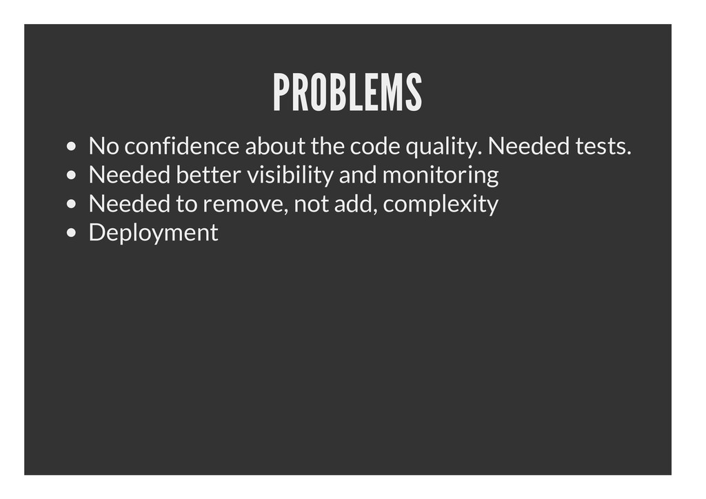PROBLEMS No confidence about the code quality. ...