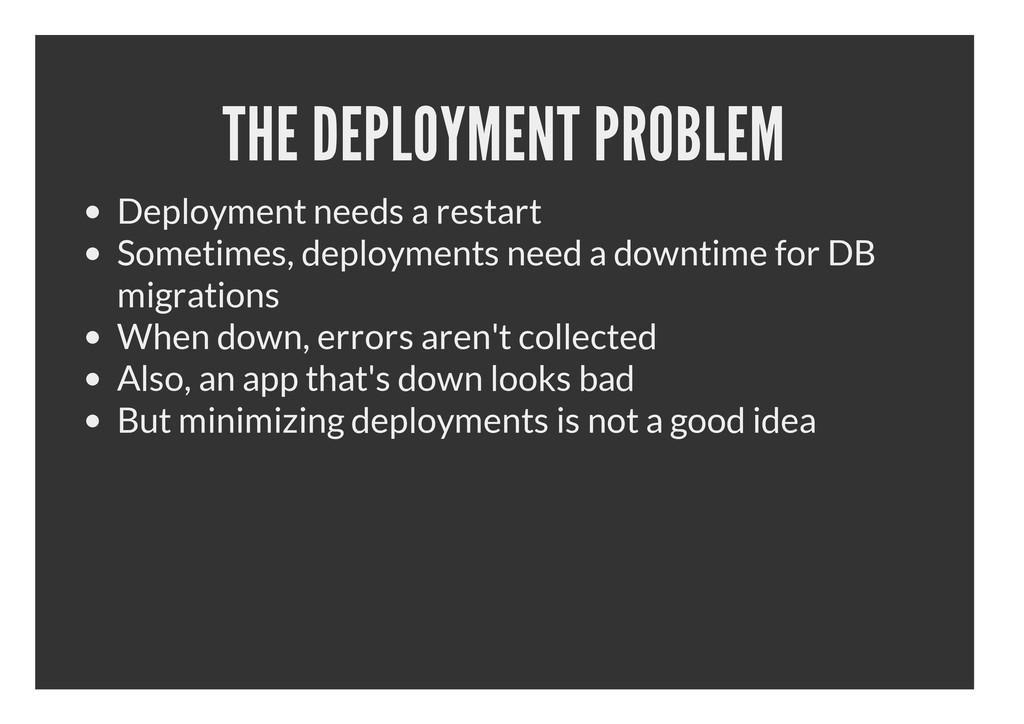 THE DEPLOYMENT PROBLEM Deployment needs a resta...