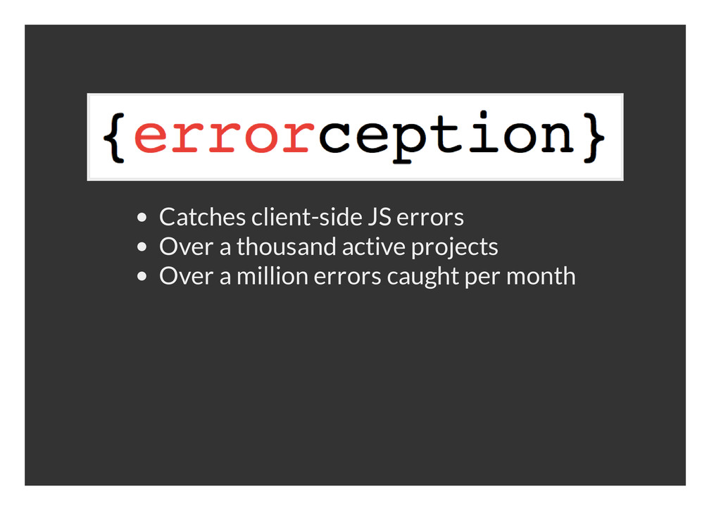 Catches client-side JS errors Over a thousand a...