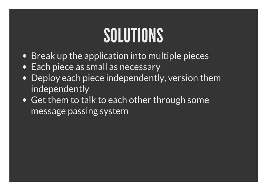 SOLUTIONS Break up the application into multipl...