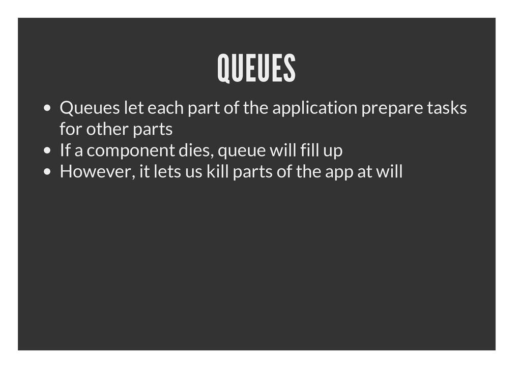 QUEUES Queues let each part of the application ...