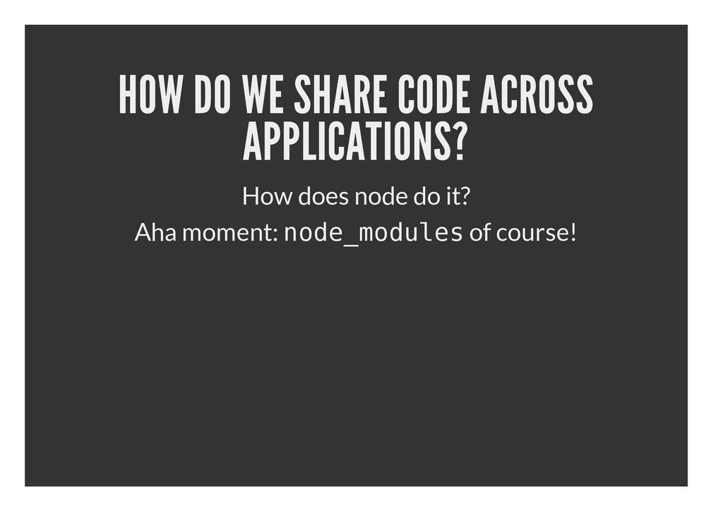 HOW DO WE SHARE CODE ACROSS APPLICATIONS? How d...