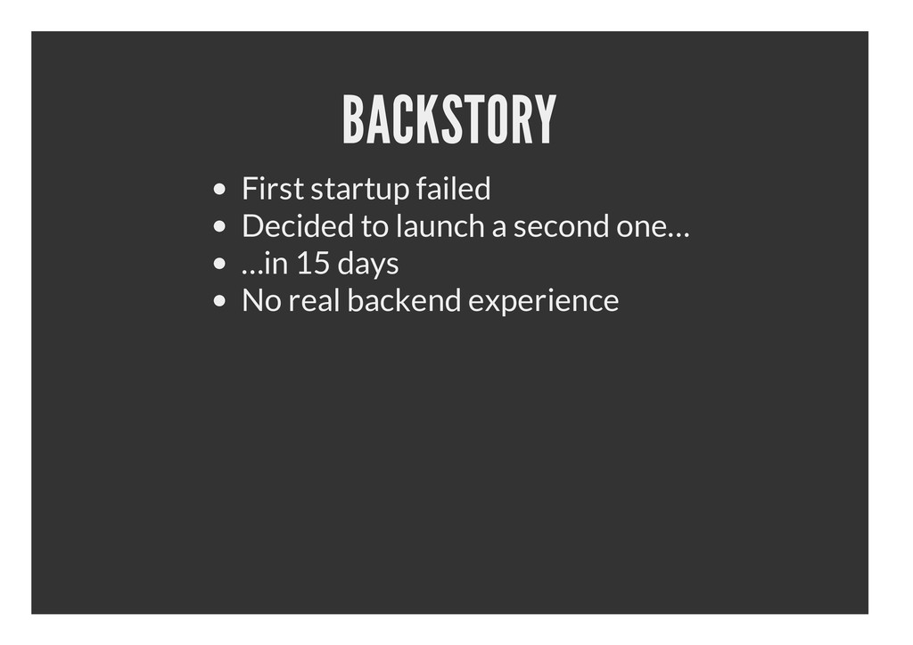 BACKSTORY First startup failed Decided to launc...