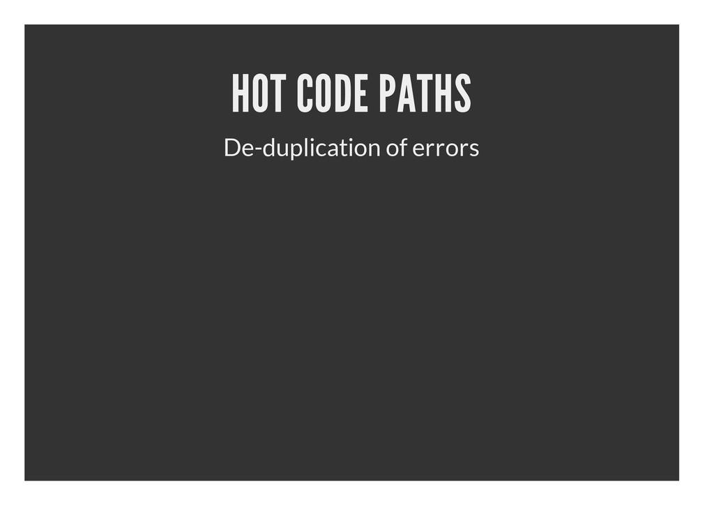 HOT CODE PATHS De-duplication of errors