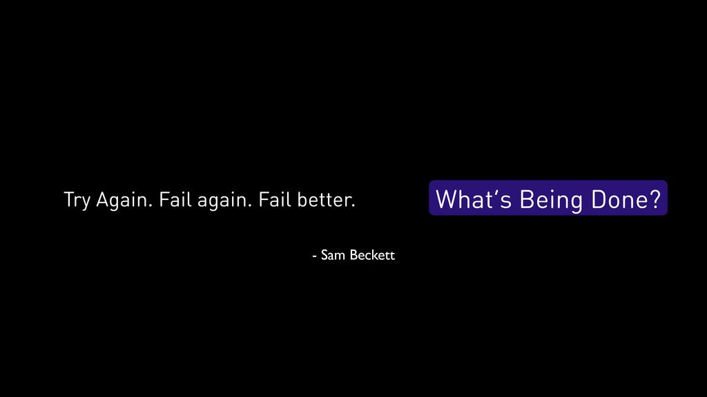 What's Being Done? Try Again. Fail again. Fail ...