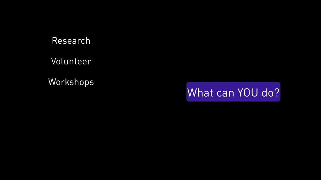 What can YOU do? Volunteer Workshops Research