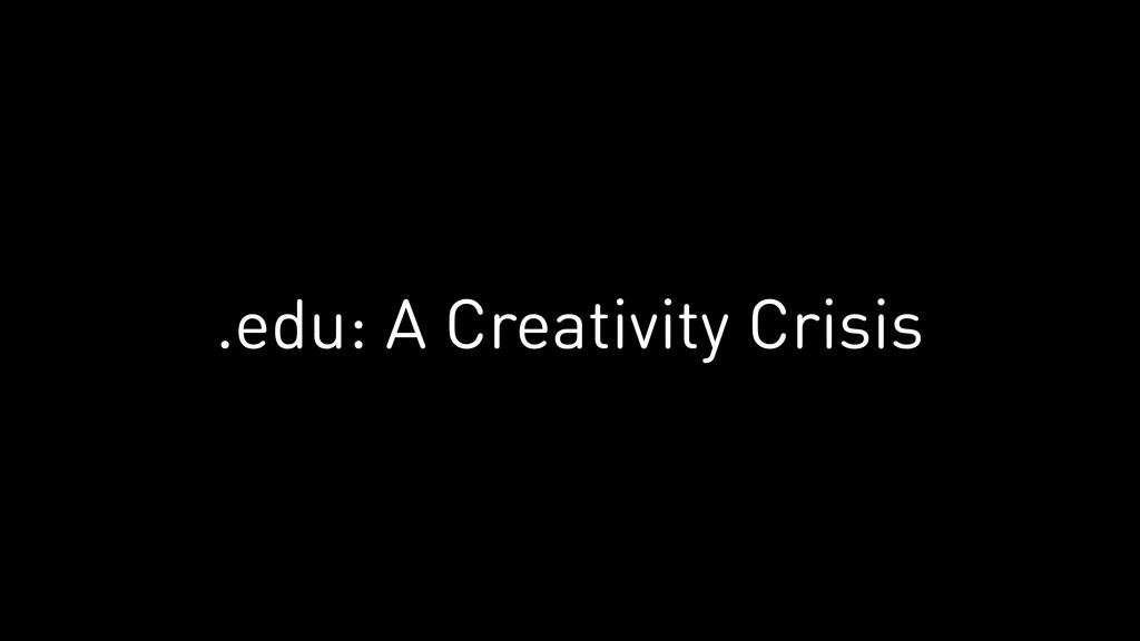 .edu: A Creativity Crisis