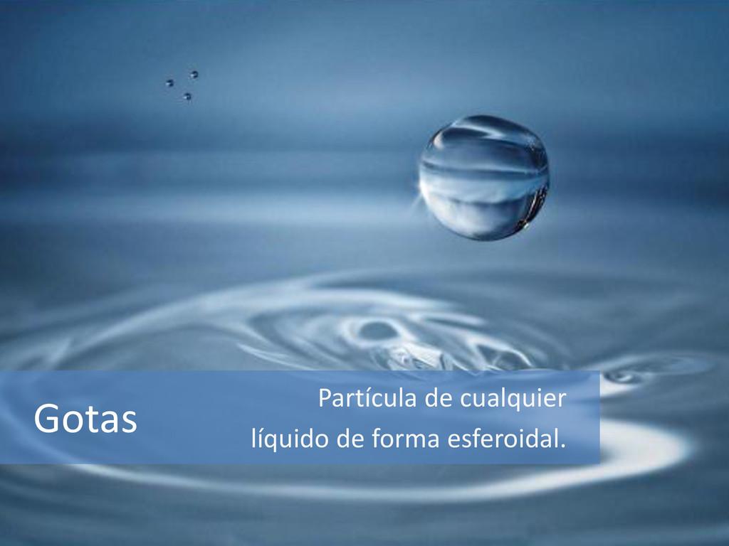 Gotas Partícula de cualquier líquido de forma e...