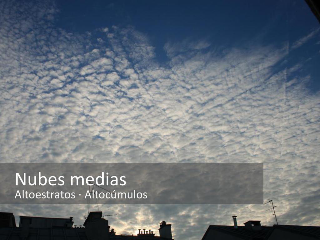 Nubes medias Altoestratos · Altocúmulos