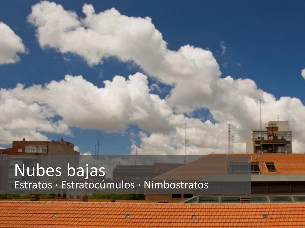 Nubes bajas Estratos · Estratocúmulos · Nimbost...