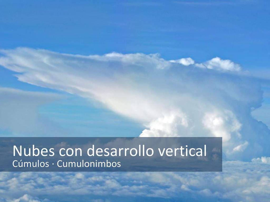 Nubes con desarrollo vertical Cúmulos · Cumulon...