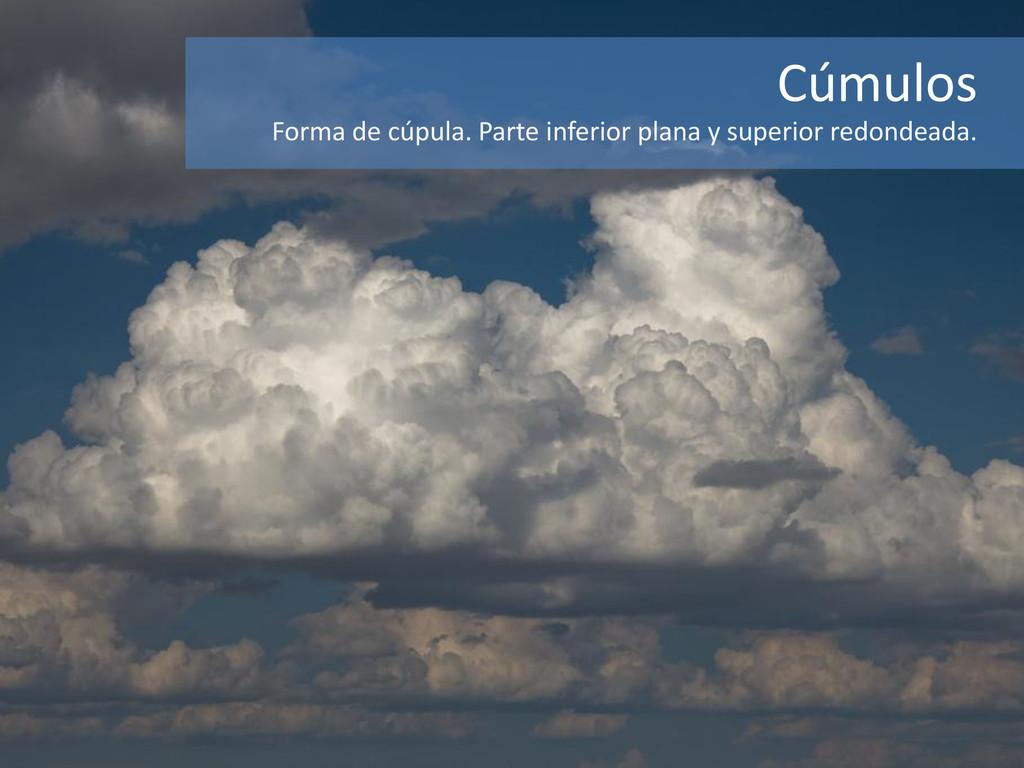 Cúmulos Forma de cúpula. Parte inferior plana y...