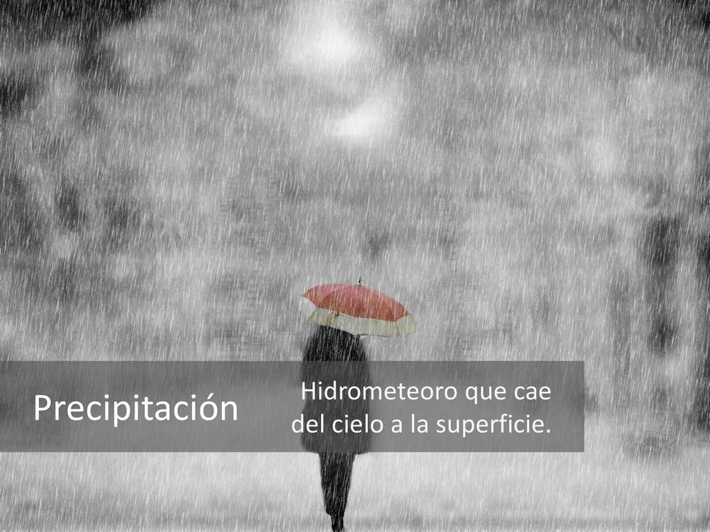 Precipitación Hidrometeoro que cae del cielo a ...