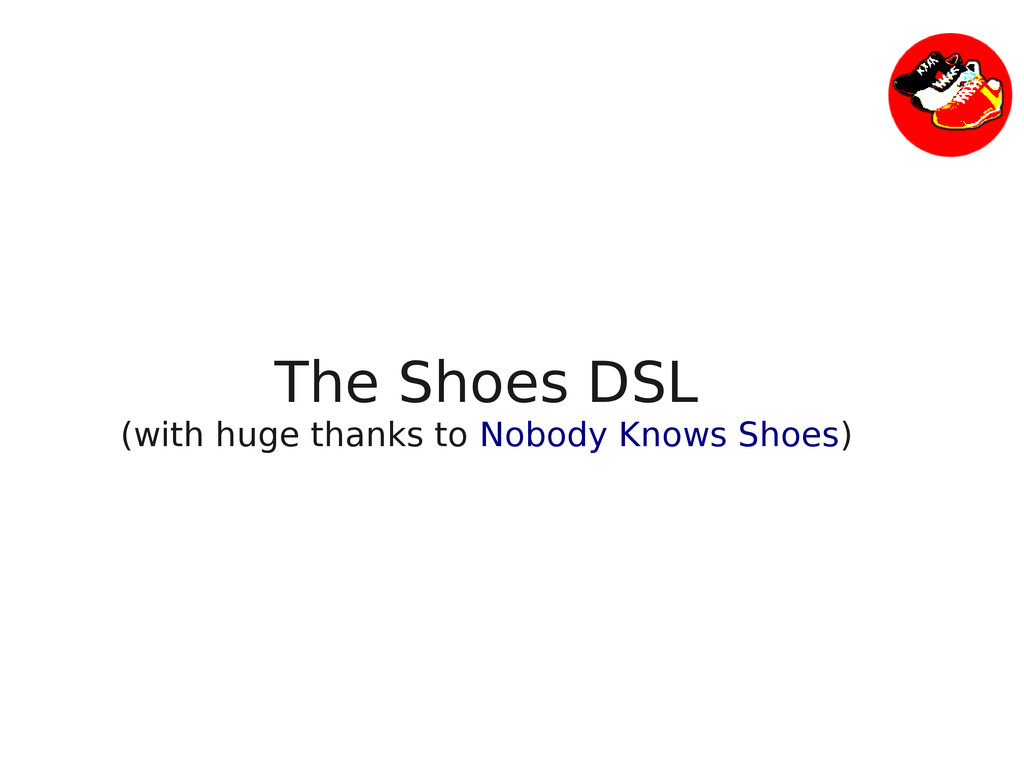 The Shoes DSL (with huge thanks to Nobody Knows...