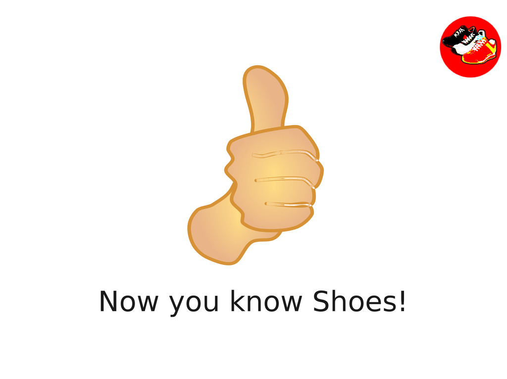 Now you know Shoes!