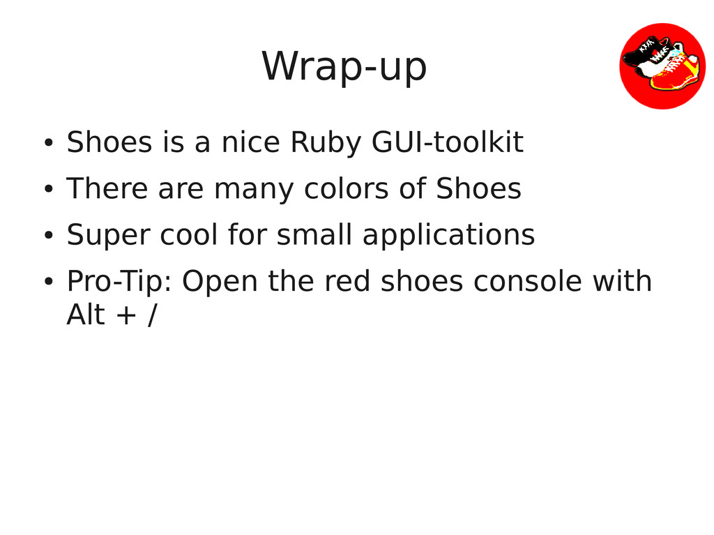 Wrap-up ● Shoes is a nice Ruby GUI-toolkit ● Th...