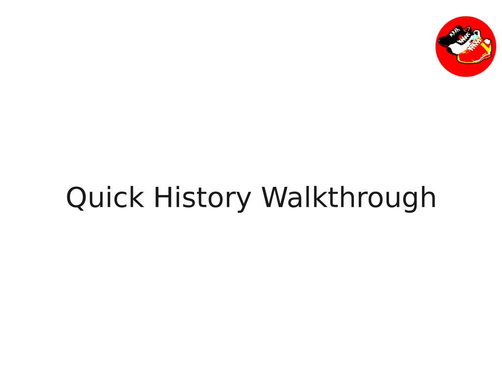 Quick History Walkthrough