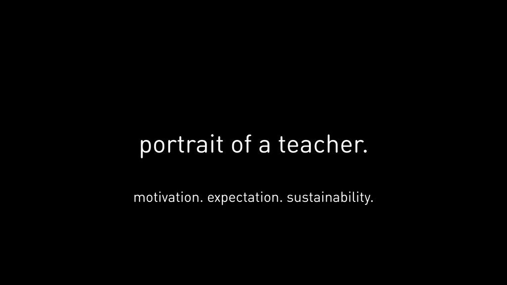 portrait of a teacher. motivation. expectation....