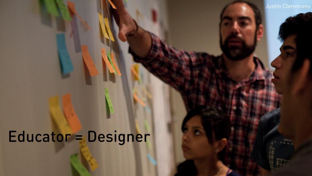 Educator = Designer Justin Clemmons