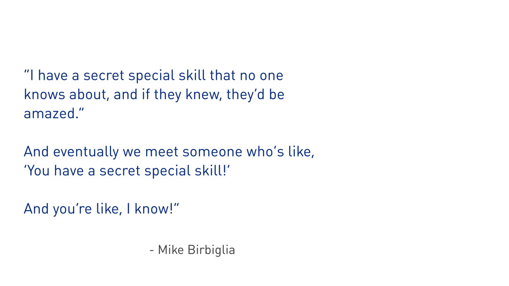 """""""I have a secret special skill that no one know..."""