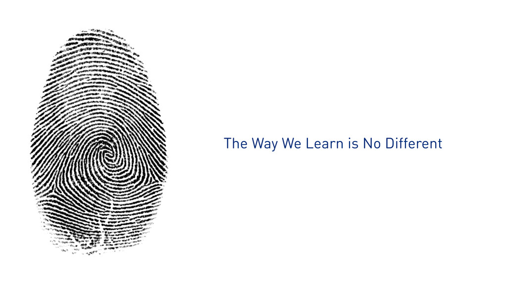 The Way We Learn is No Different