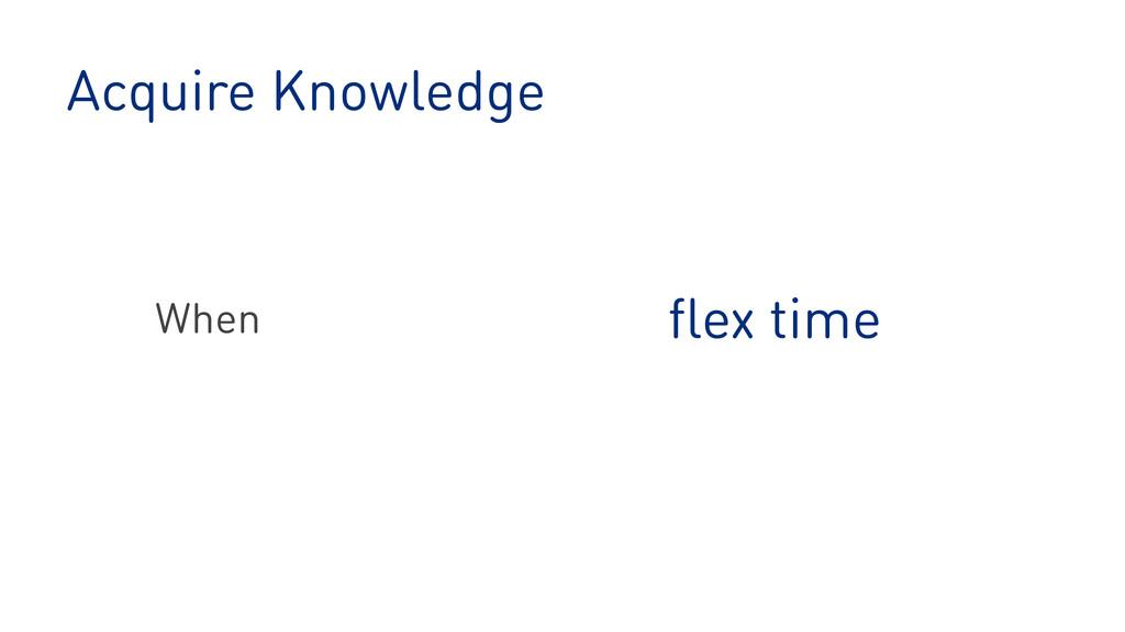 Acquire Knowledge flex time When