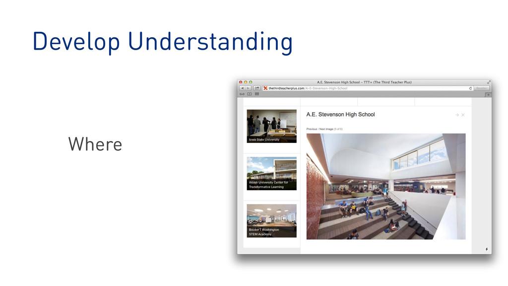 Develop Understanding Where