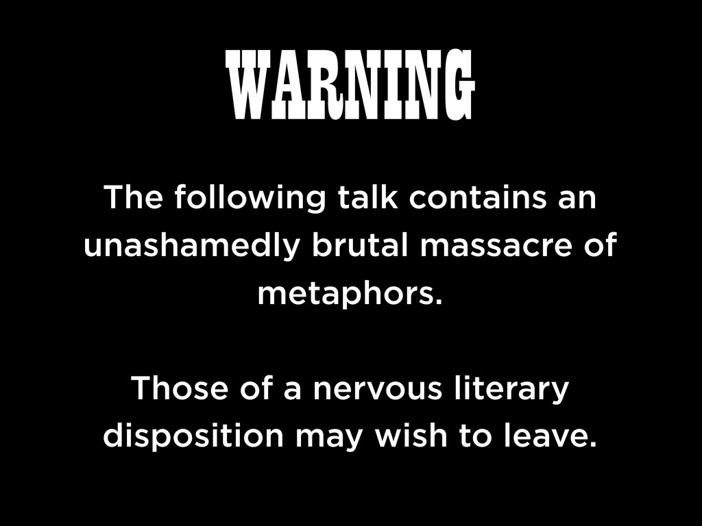 WARNING The following talk contains an unashame...