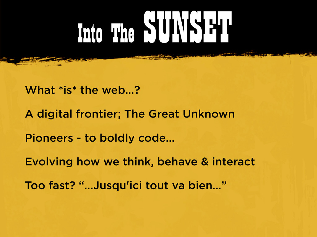 Into The SUNSET What *is* the web...? A digital...